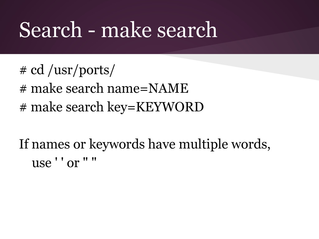 Search - make search # cd /usr/ports/ # make se...