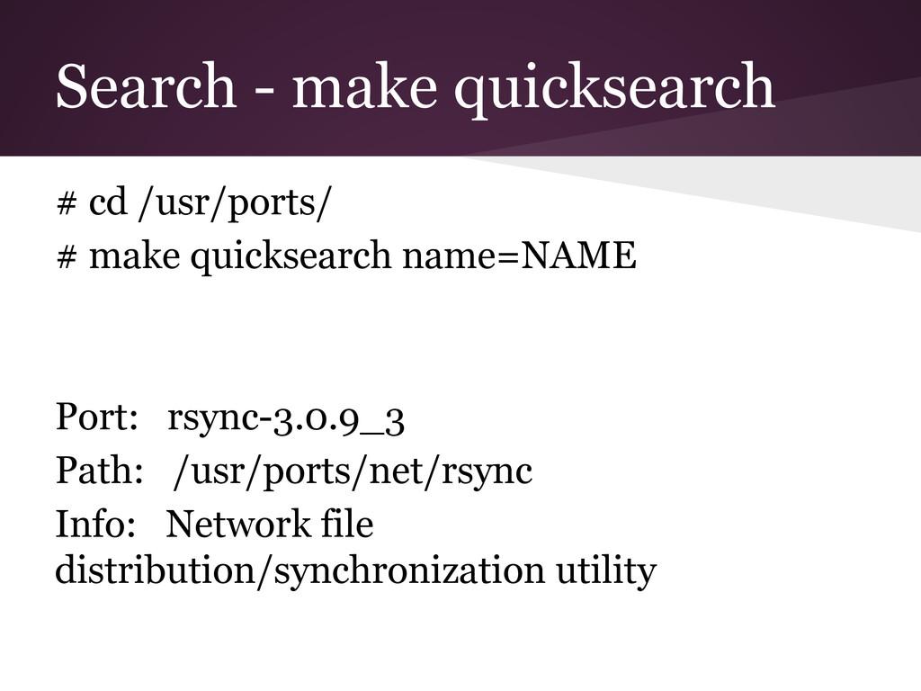 Search - make quicksearch # cd /usr/ports/ # ma...