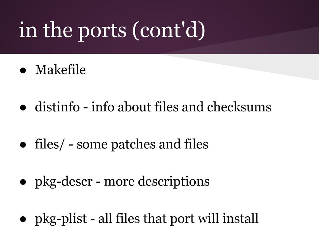in the ports (cont'd) ● Makefile ● distinfo - i...