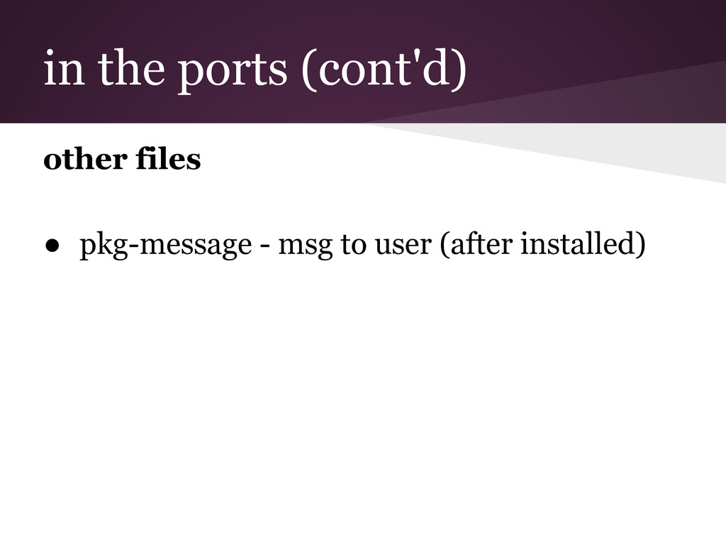 in the ports (cont'd) other files ● pkg-message...