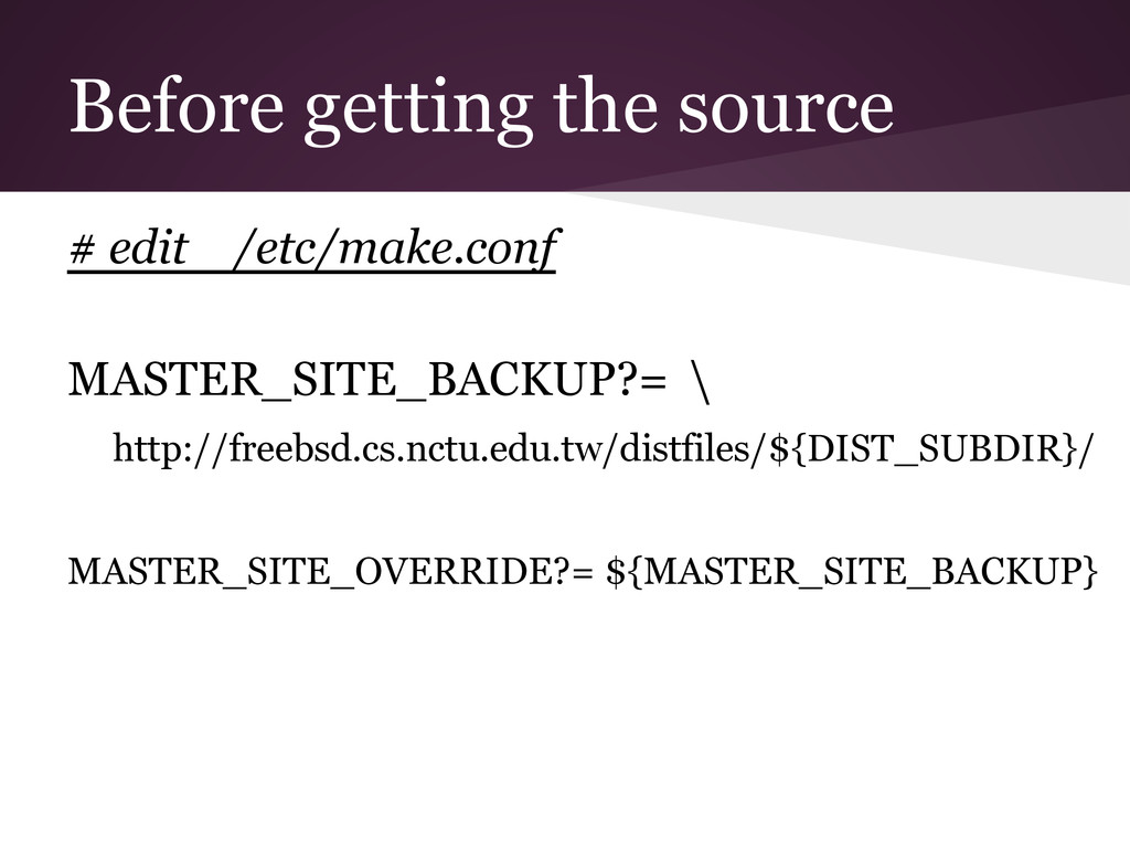 Before getting the source # edit /etc/make.conf...