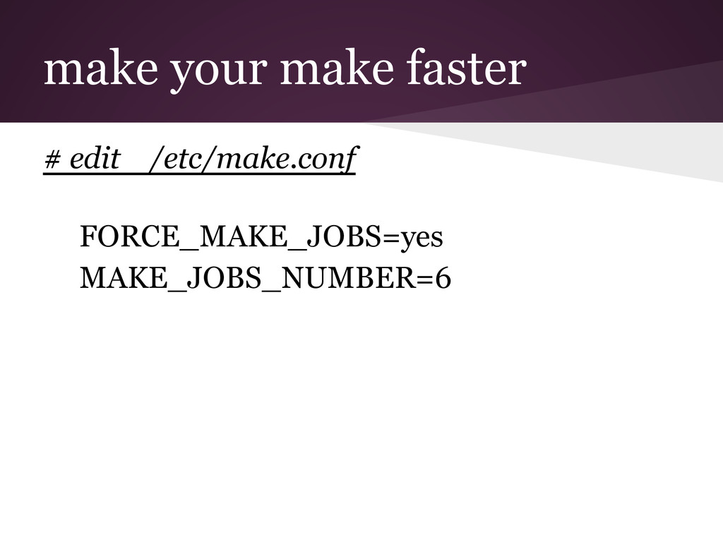 make your make faster # edit /etc/make.conf FOR...
