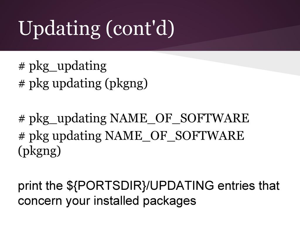 Updating (cont'd) # pkg_updating # pkg updating...