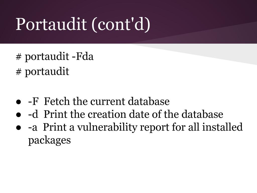 Portaudit (cont'd) # portaudit -Fda # portaudit...