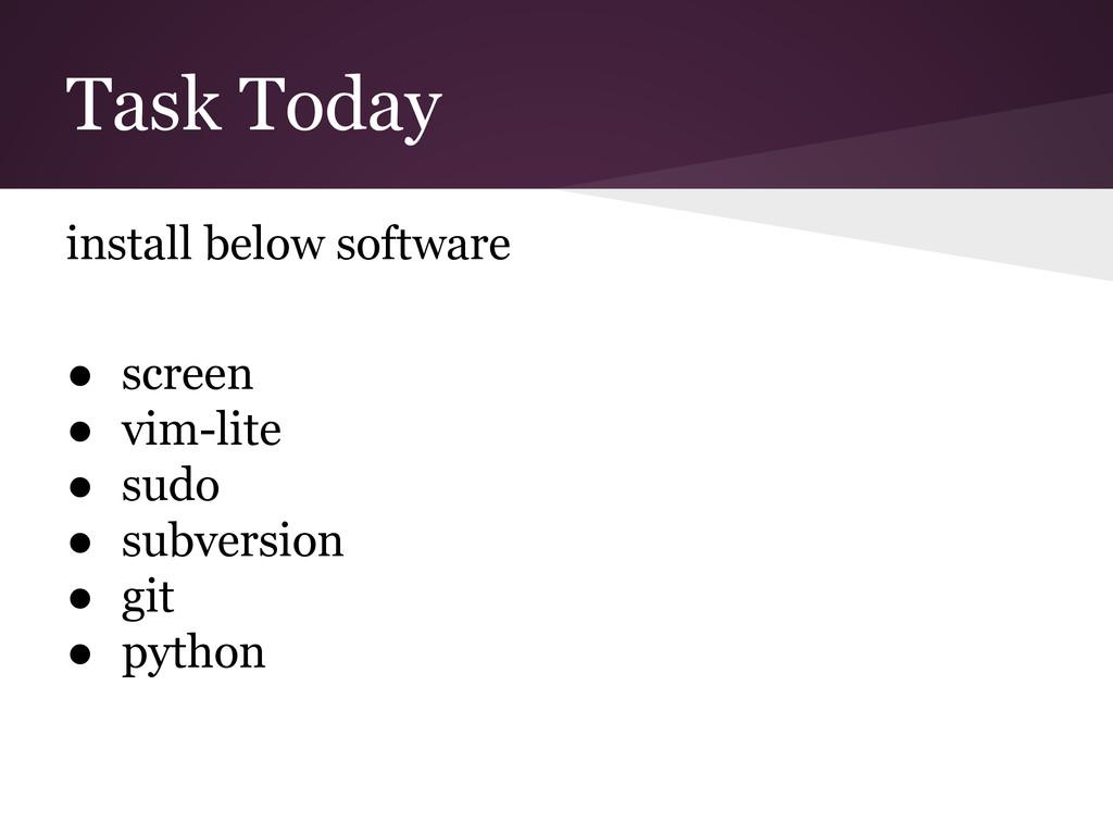 Task Today install below software ● screen ● vi...