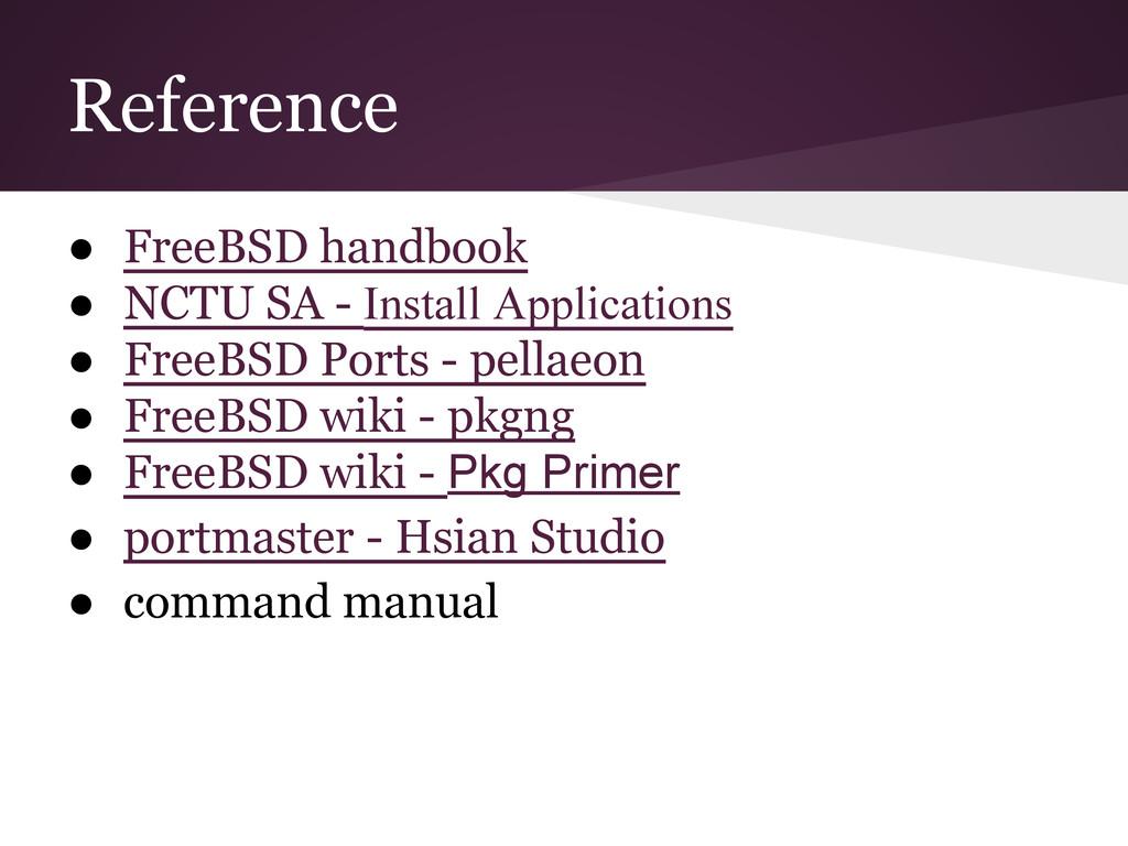 Reference ● FreeBSD handbook ● NCTU SA - Instal...