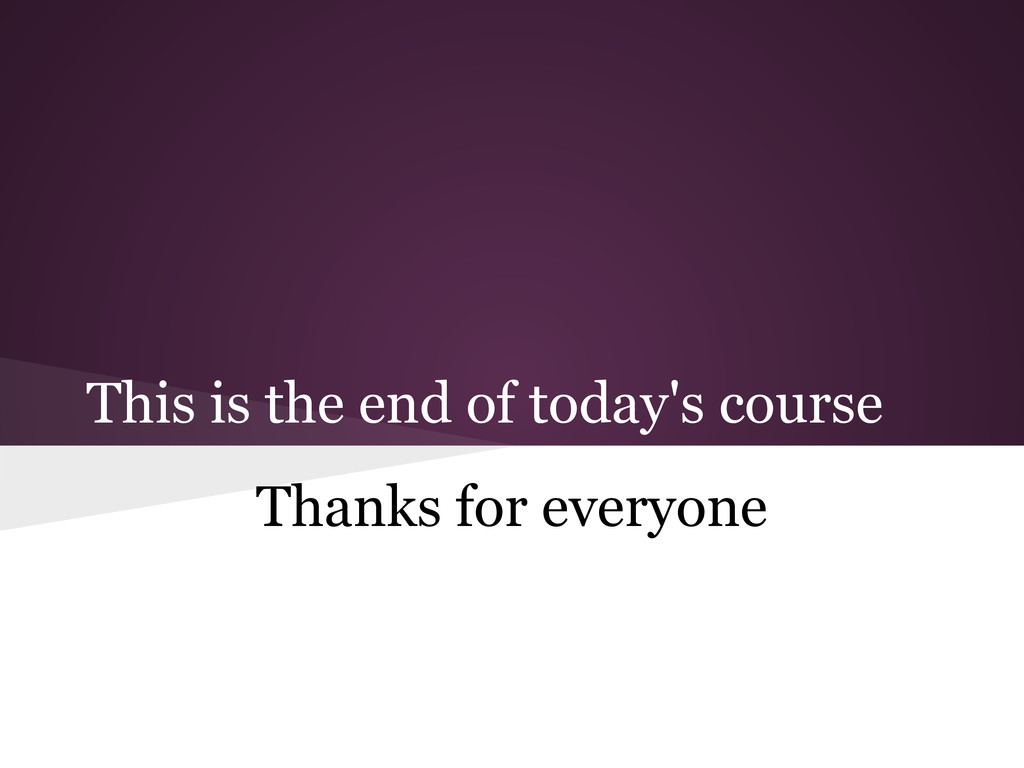 This is the end of today's course Thanks for ev...