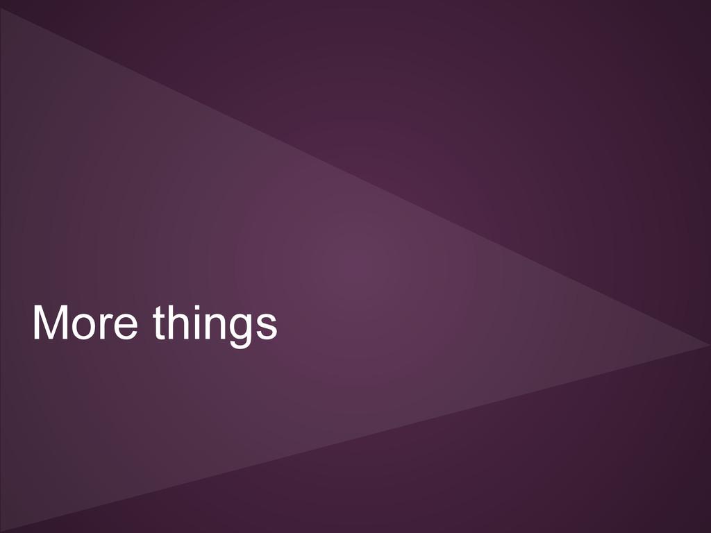 More things