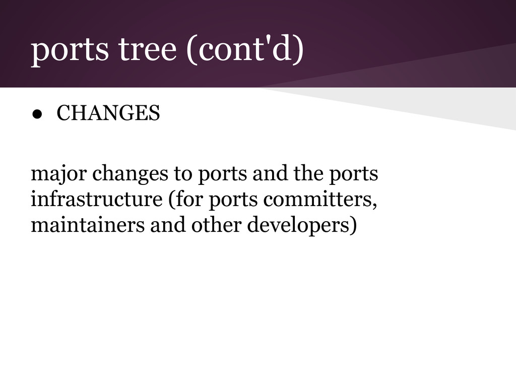 ports tree (cont'd) ● CHANGES major changes to ...
