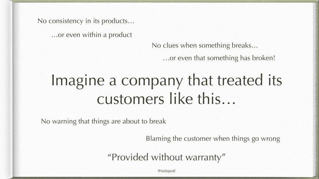 @tastapod Imagine a company that treated its cu...