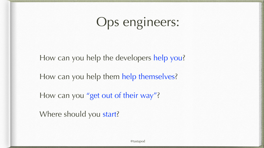 @tastapod Ops engineers: How can you help the d...