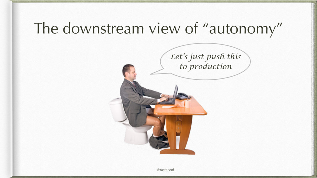 "@tastapod The downstream view of ""autonomy"" Let..."