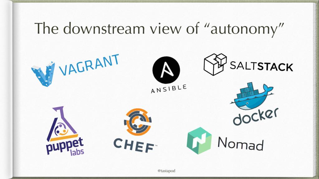 "@tastapod The downstream view of ""autonomy"""