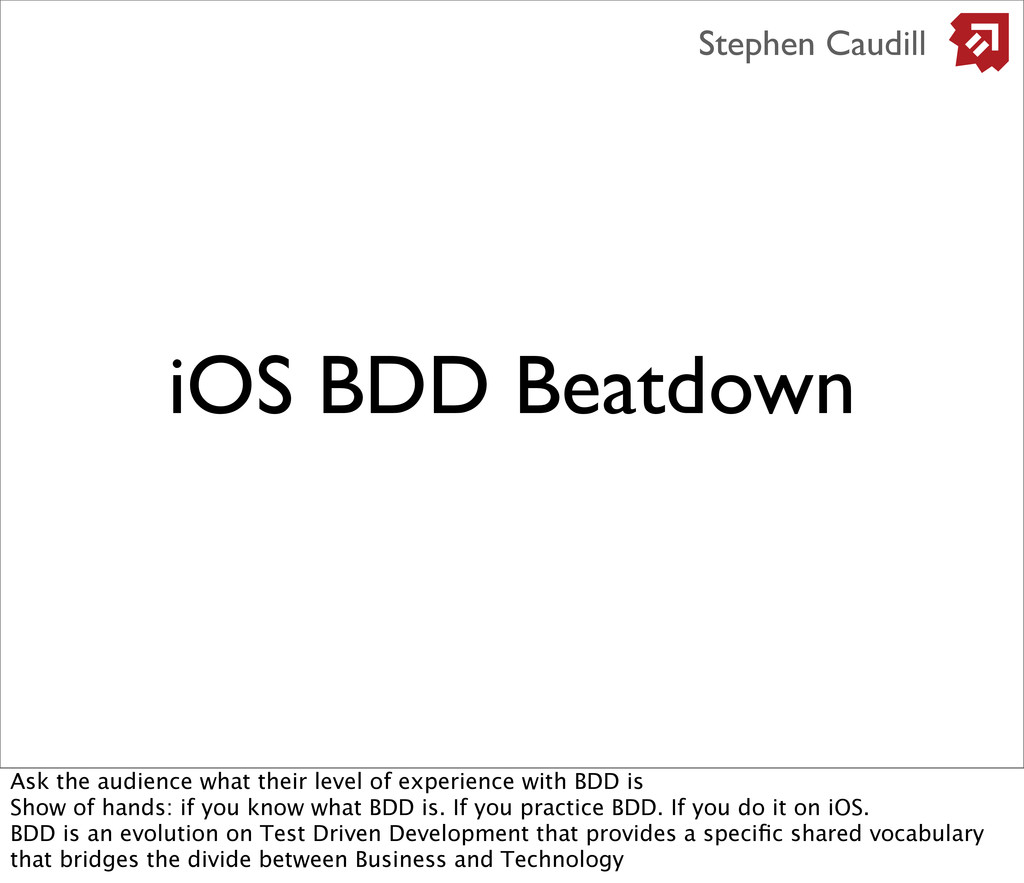 iOS BDD Beatdown Stephen Caudill Ask the audien...