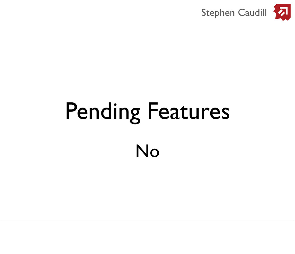 Pending Features Stephen Caudill No
