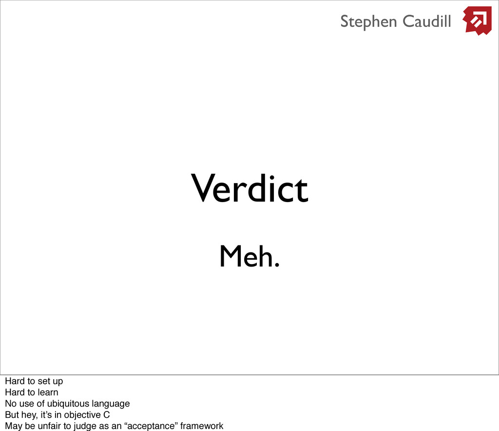 Verdict Stephen Caudill Meh. Hard to set up Har...