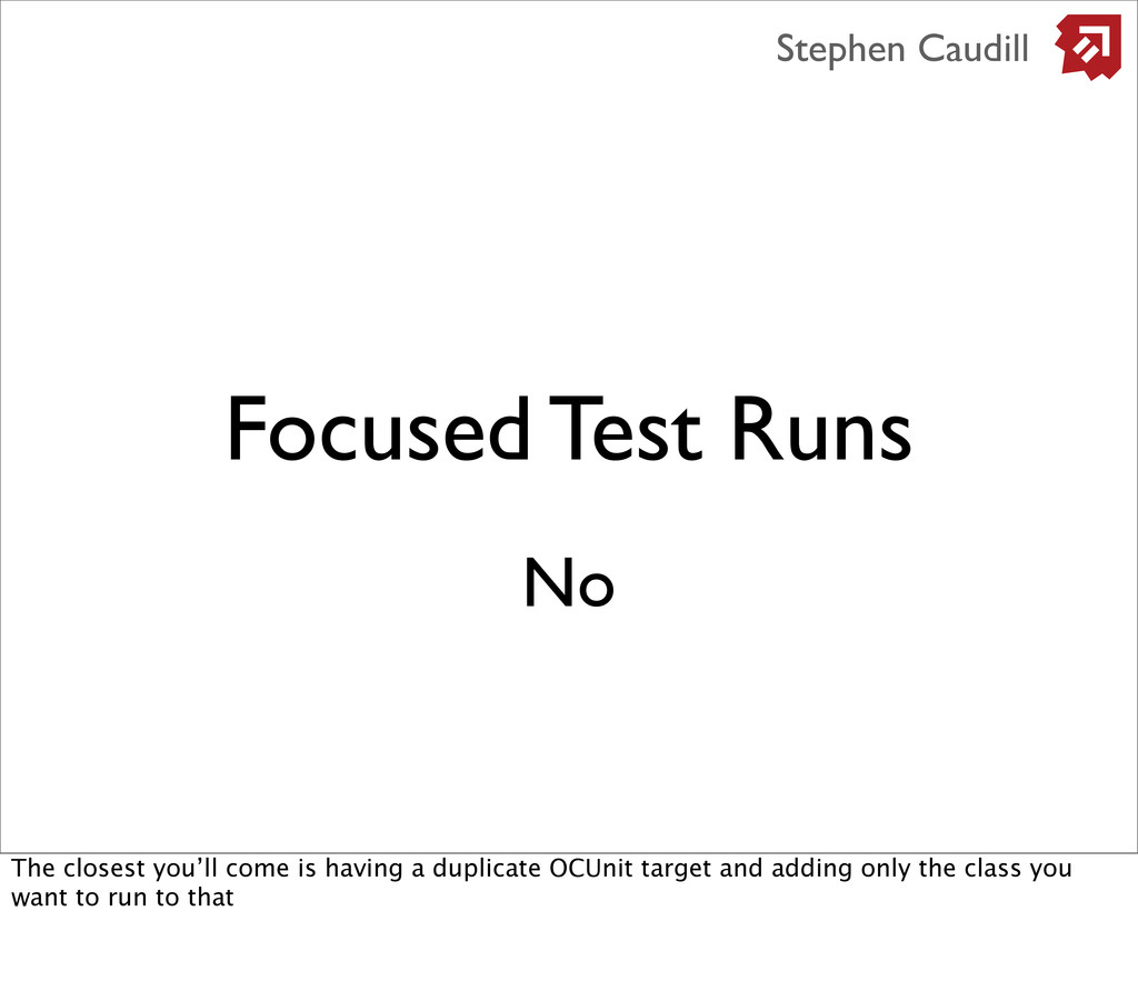 Focused Test Runs Stephen Caudill No The closes...