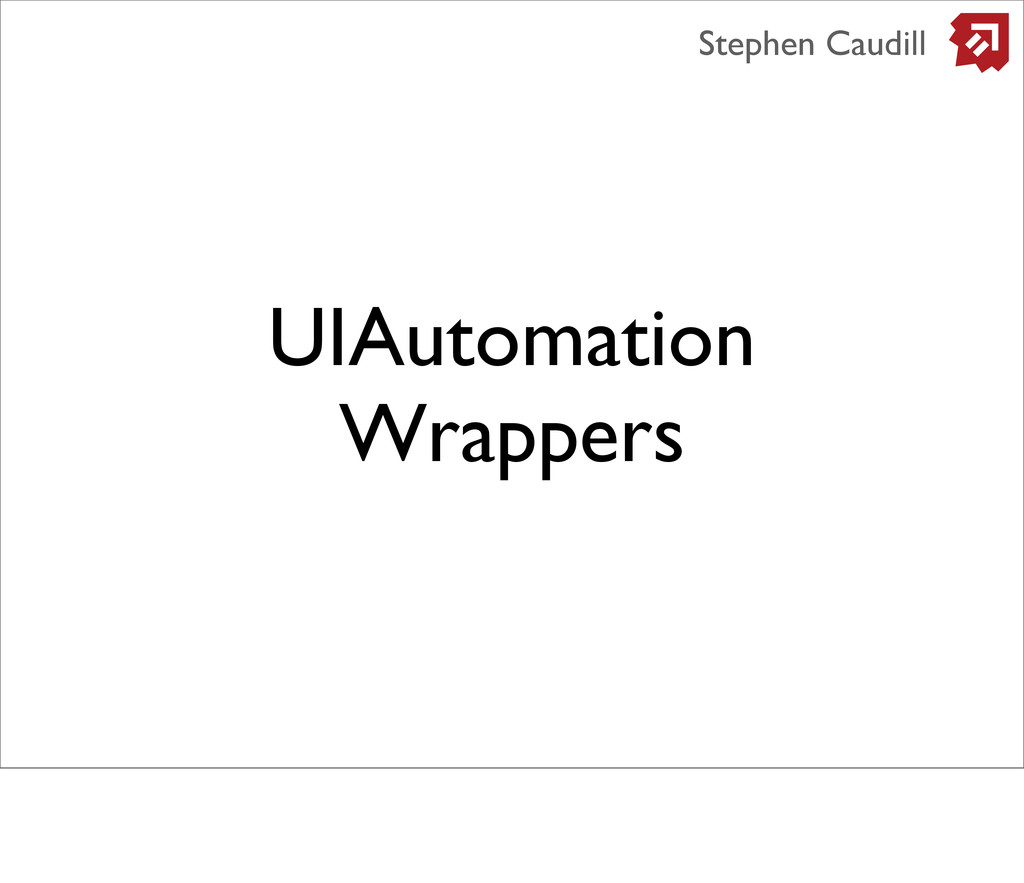 UIAutomation Wrappers Stephen Caudill