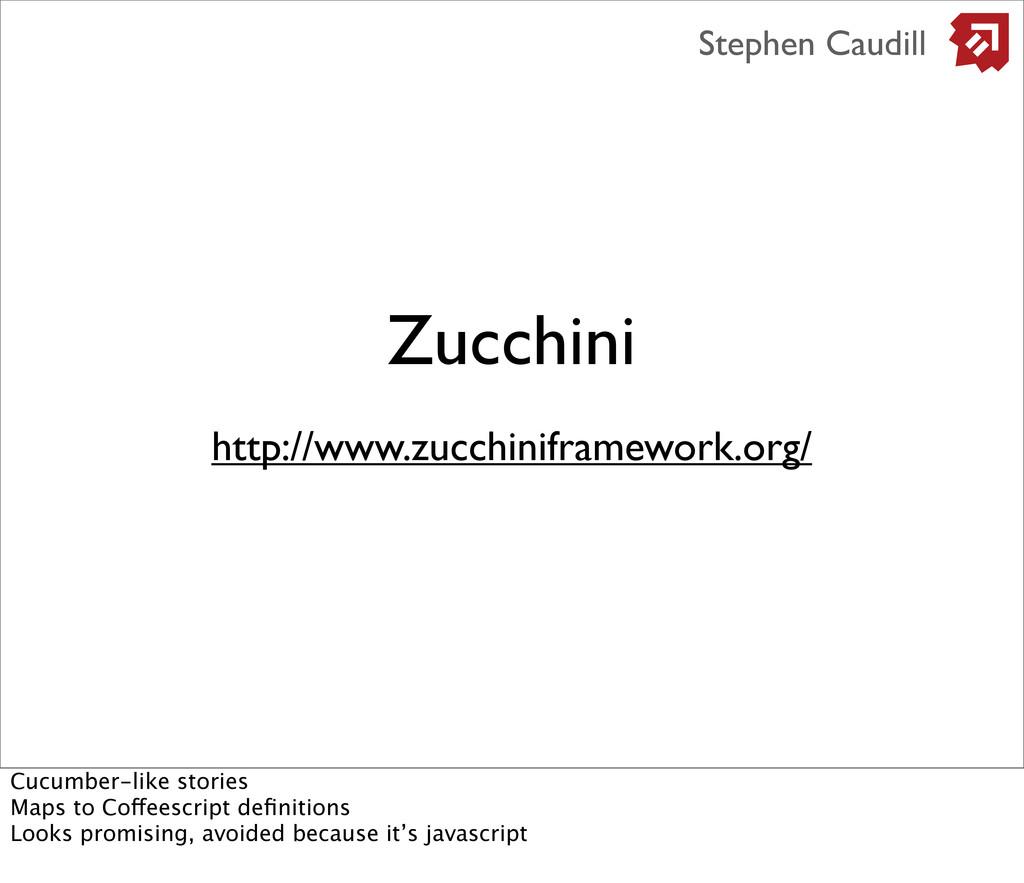 Zucchini http://www.zucchiniframework.org/ Step...