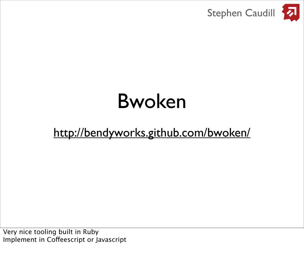 Bwoken http://bendyworks.github.com/bwoken/ Ste...