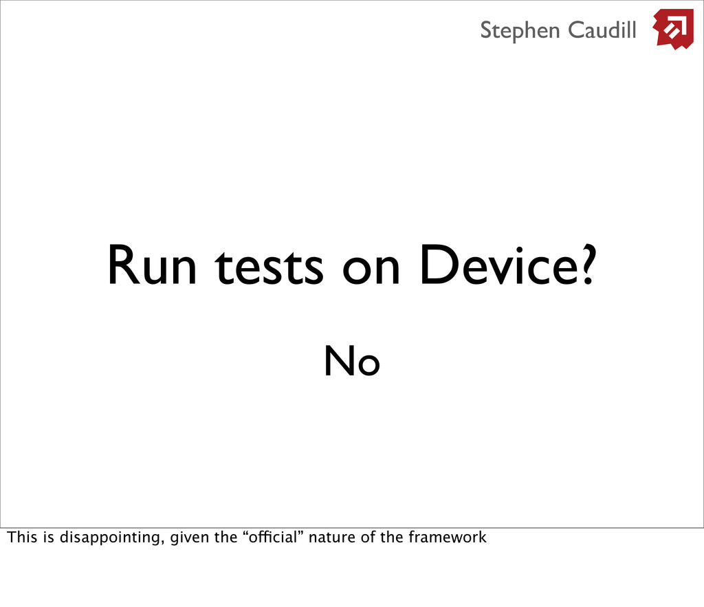 Run tests on Device? Stephen Caudill No This is...