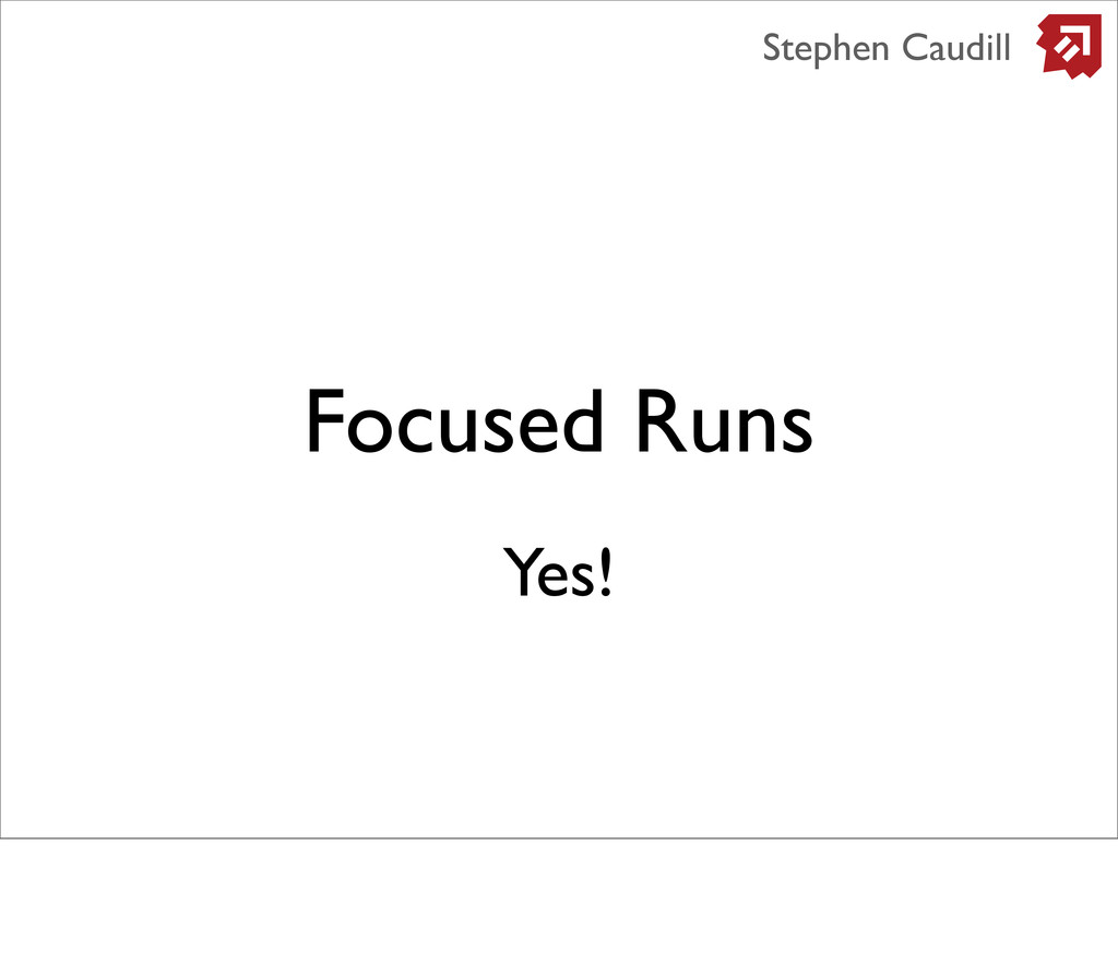 Focused Runs Stephen Caudill Yes!