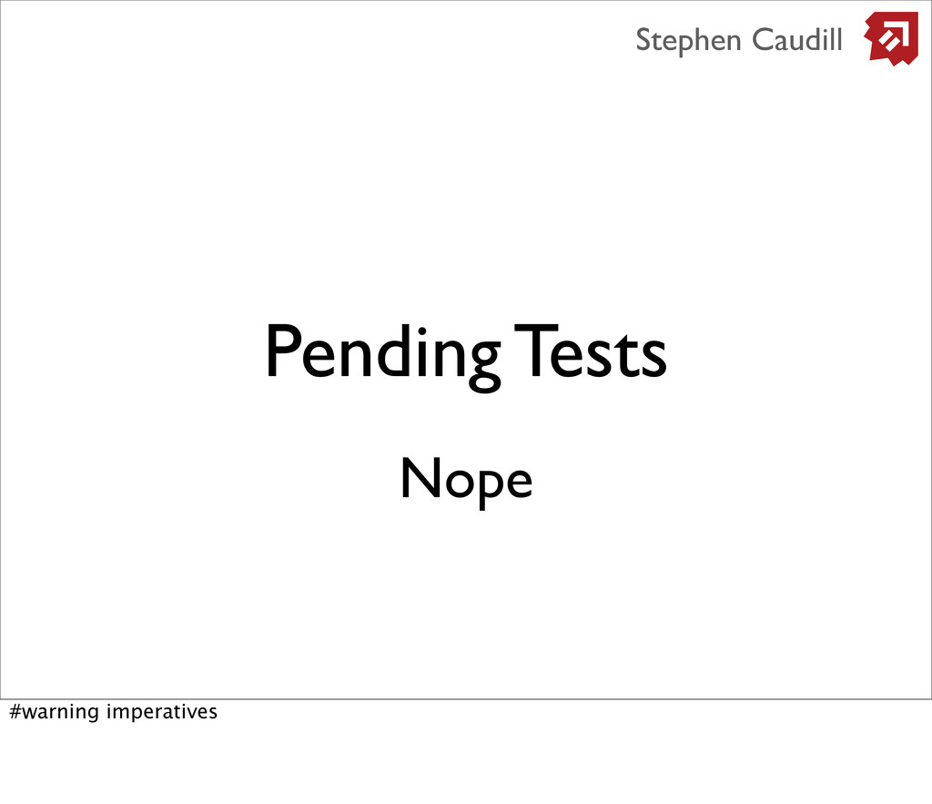 Pending Tests Stephen Caudill Nope #warning imp...