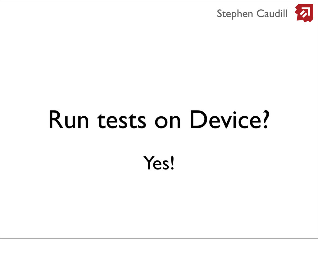 Run tests on Device? Stephen Caudill Yes!