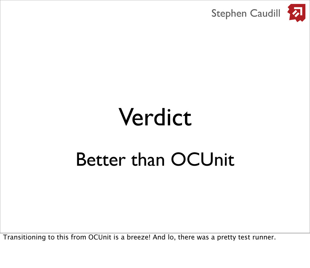 Verdict Stephen Caudill Better than OCUnit Tran...
