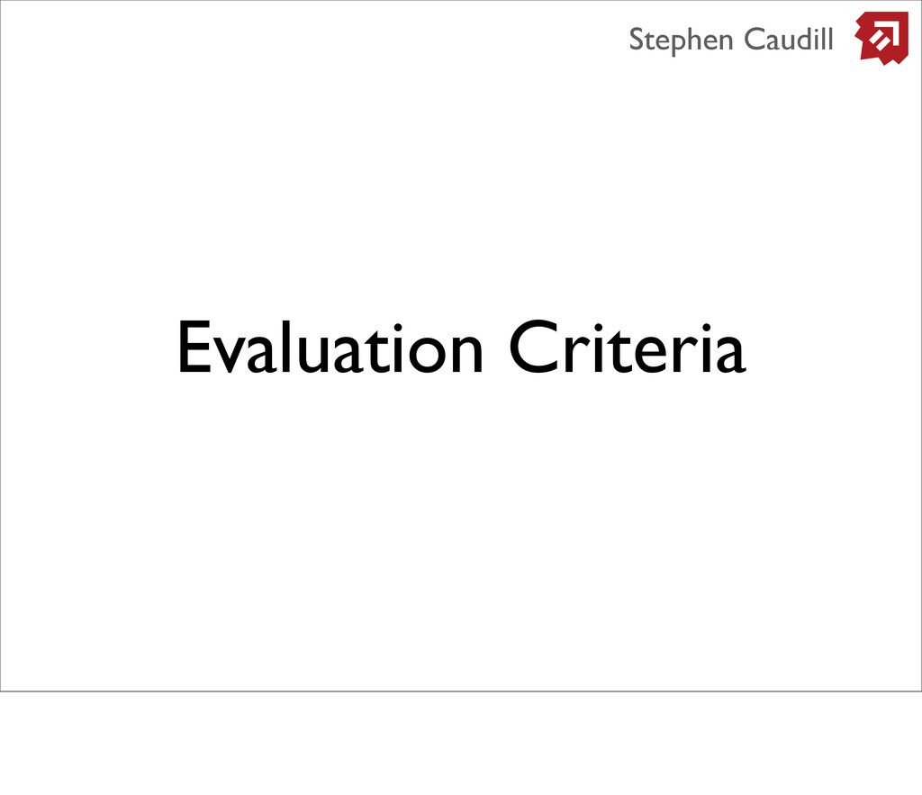 Evaluation Criteria Stephen Caudill