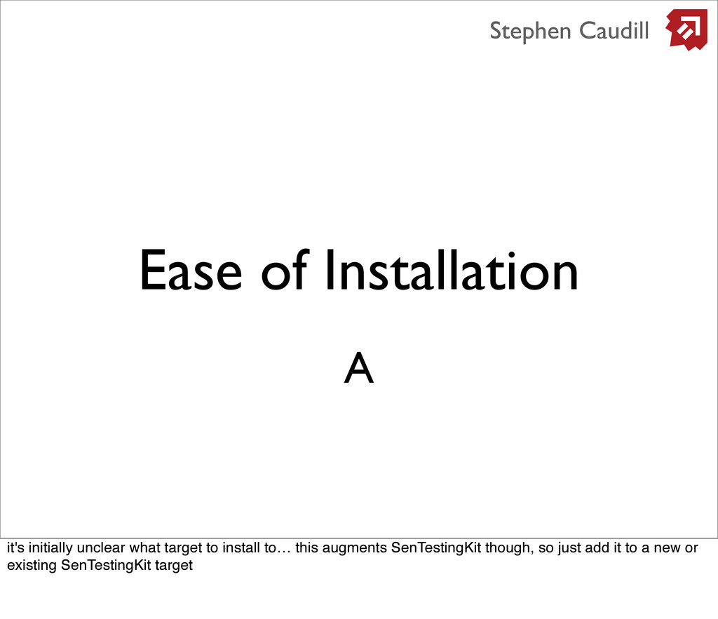 Ease of Installation Stephen Caudill A it's ini...