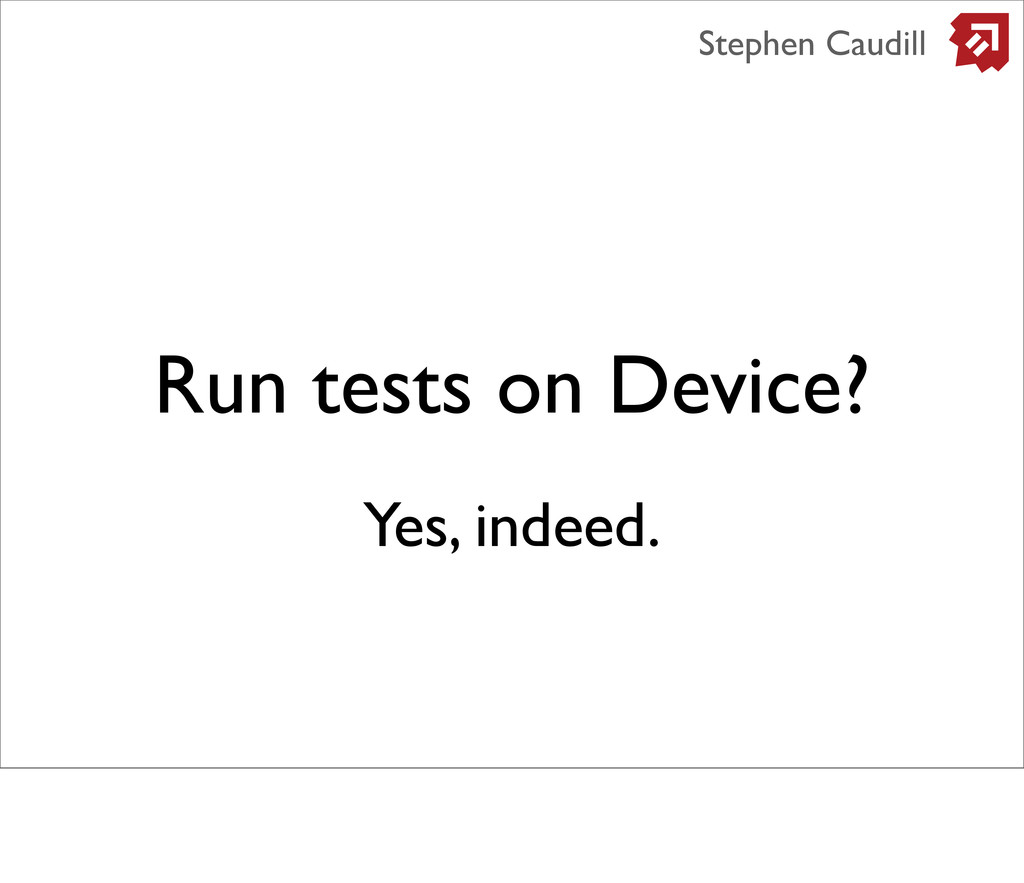 Run tests on Device? Stephen Caudill Yes, indee...