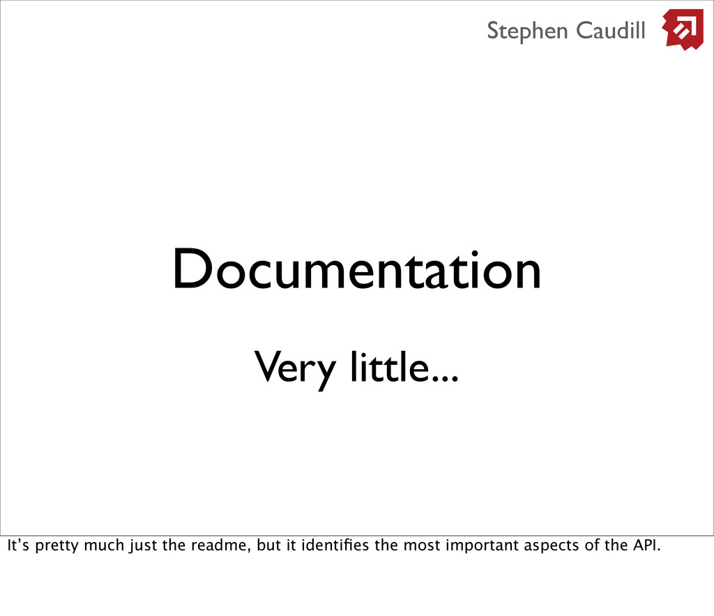 Documentation Stephen Caudill Very little... It...
