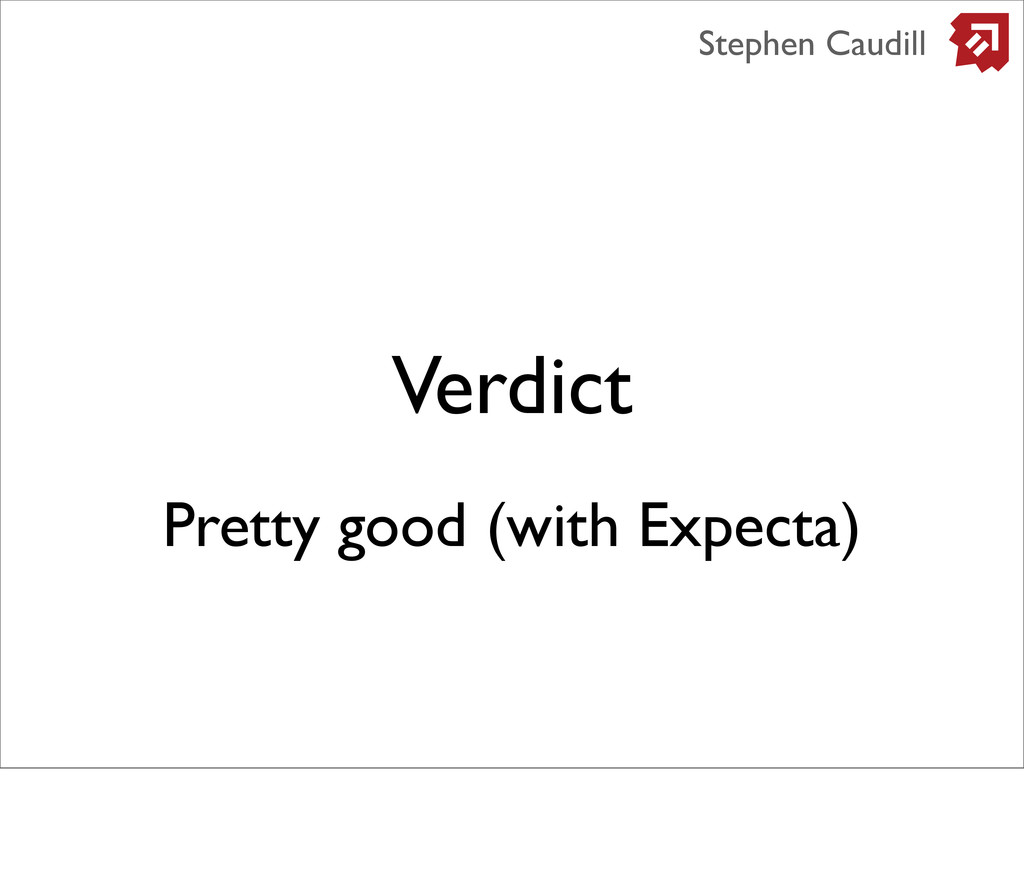 Verdict Stephen Caudill Pretty good (with Expec...