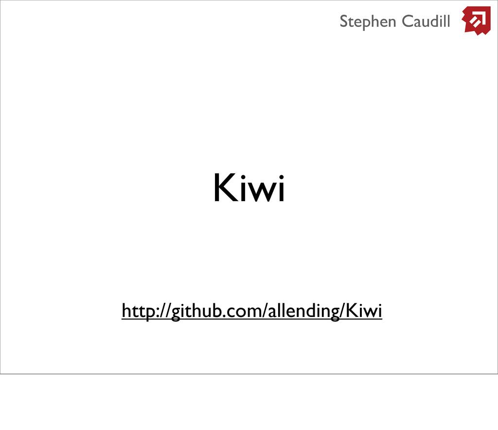 Kiwi Stephen Caudill http://github.com/allendin...