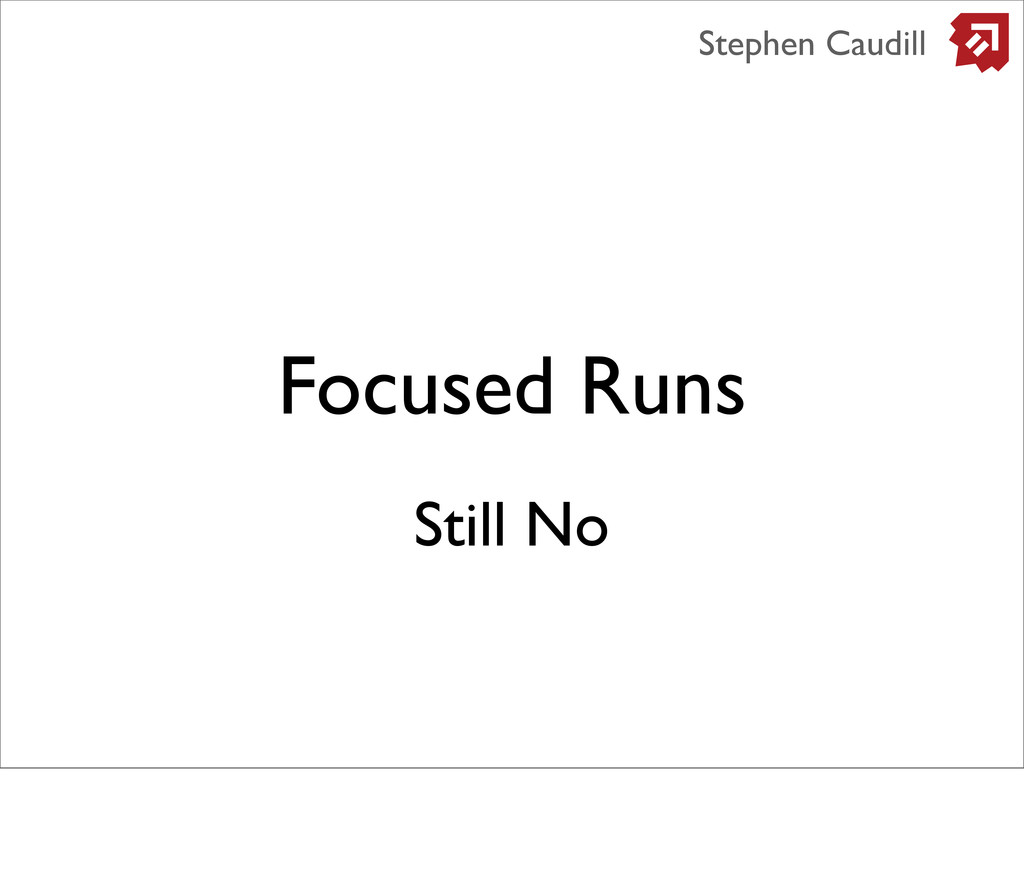 Focused Runs Stephen Caudill Still No