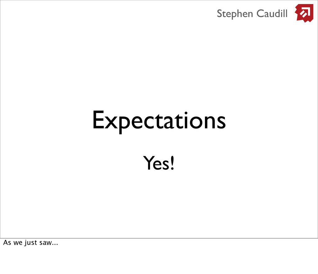 Expectations Stephen Caudill Yes! As we just sa...