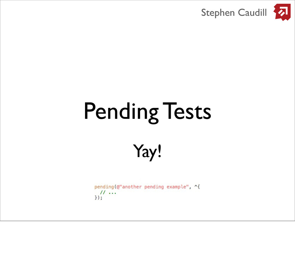Pending Tests Stephen Caudill Yay!