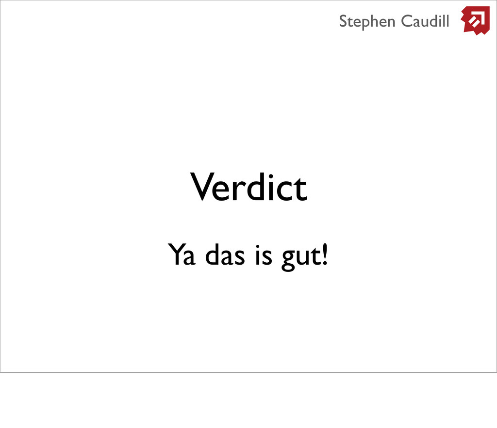 Verdict Stephen Caudill Ya das is gut!