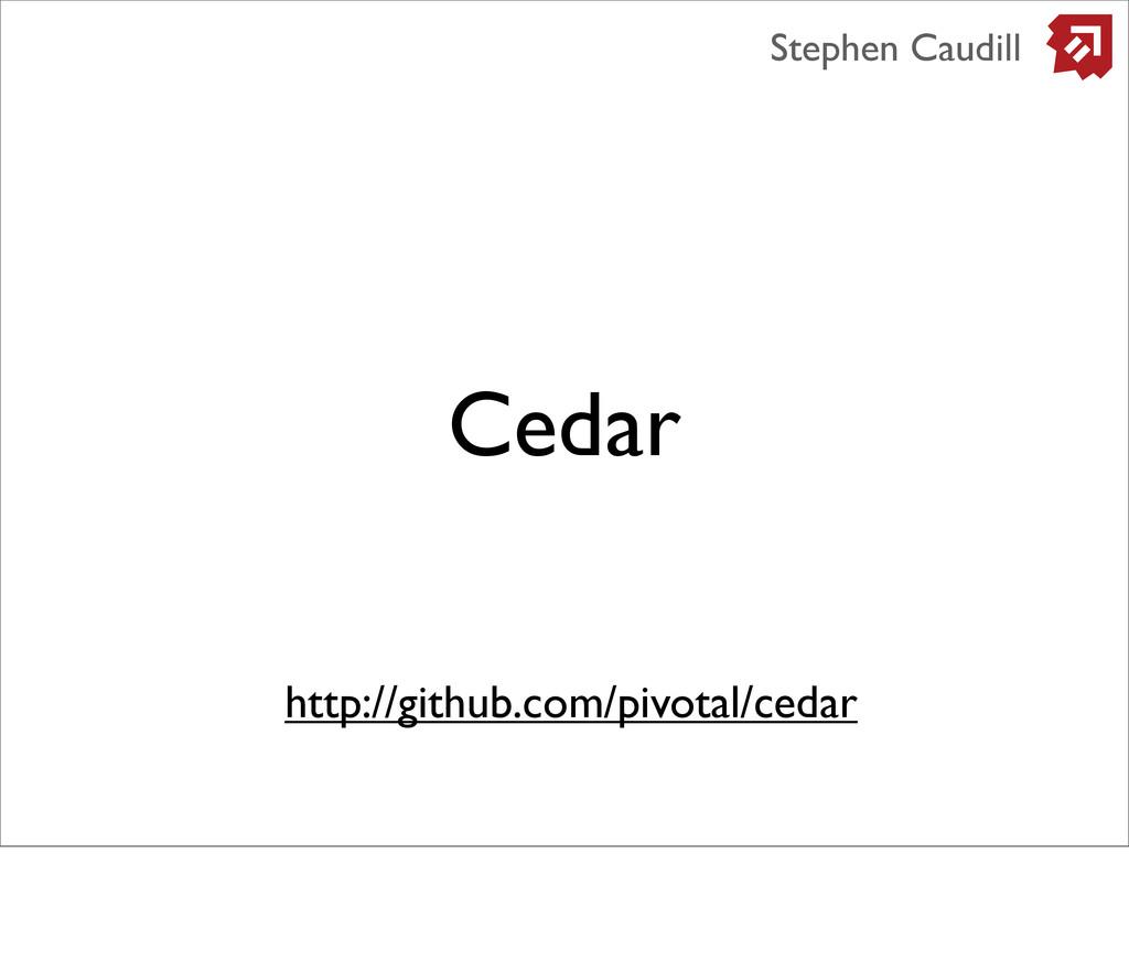 Cedar Stephen Caudill http://github.com/pivotal...