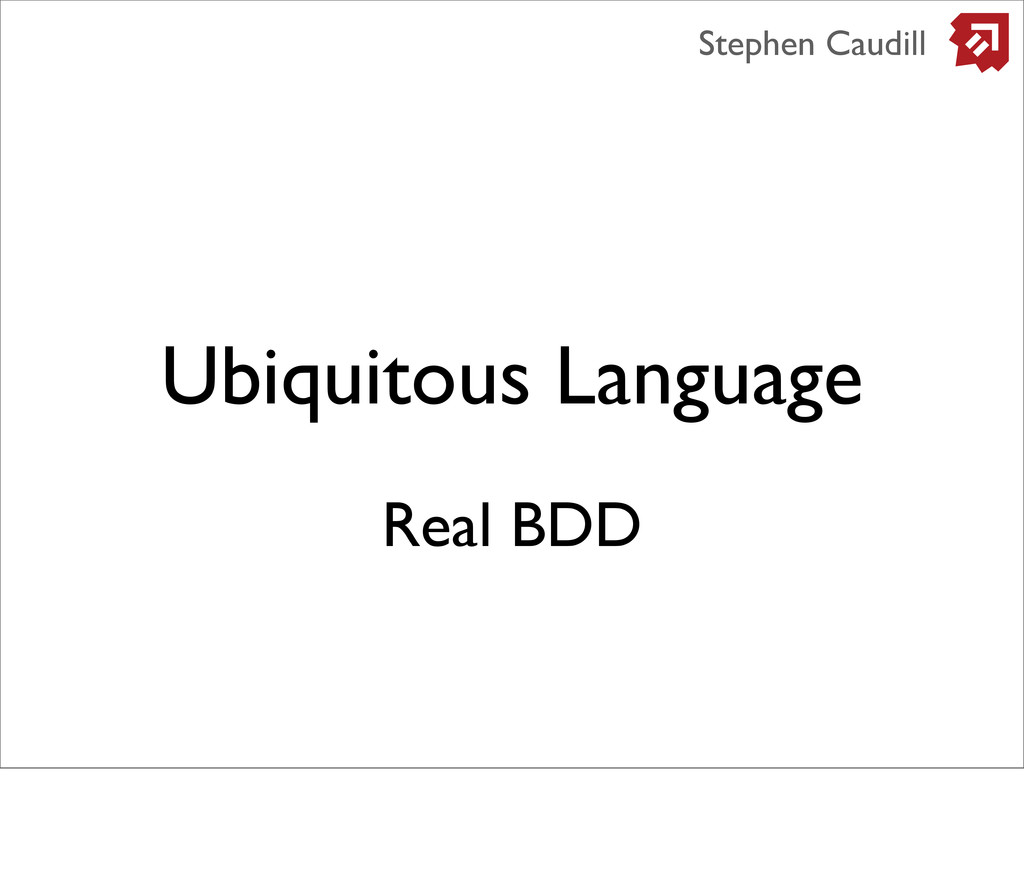 Ubiquitous Language Stephen Caudill Real BDD