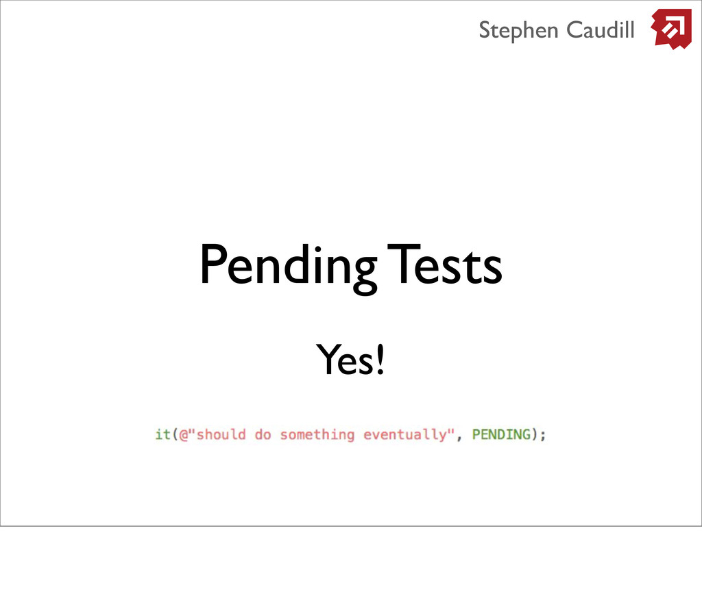 Pending Tests Stephen Caudill Yes!