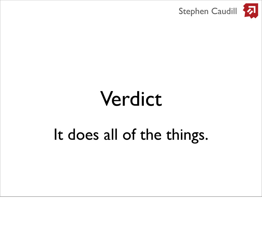 Verdict Stephen Caudill It does all of the thin...