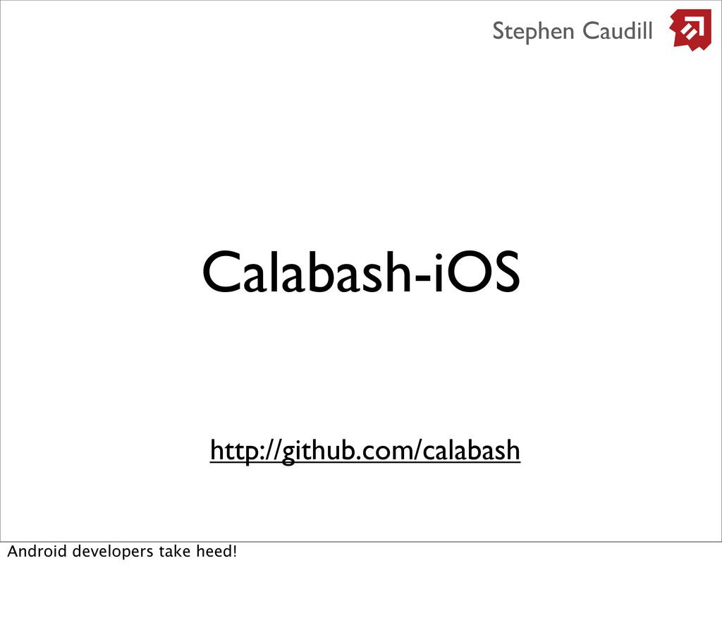 Calabash-iOS Stephen Caudill http://github.com/...