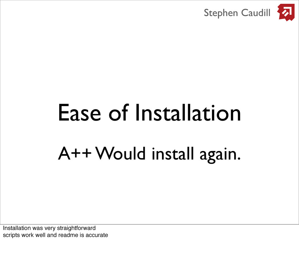 Ease of Installation Stephen Caudill A++ Would ...