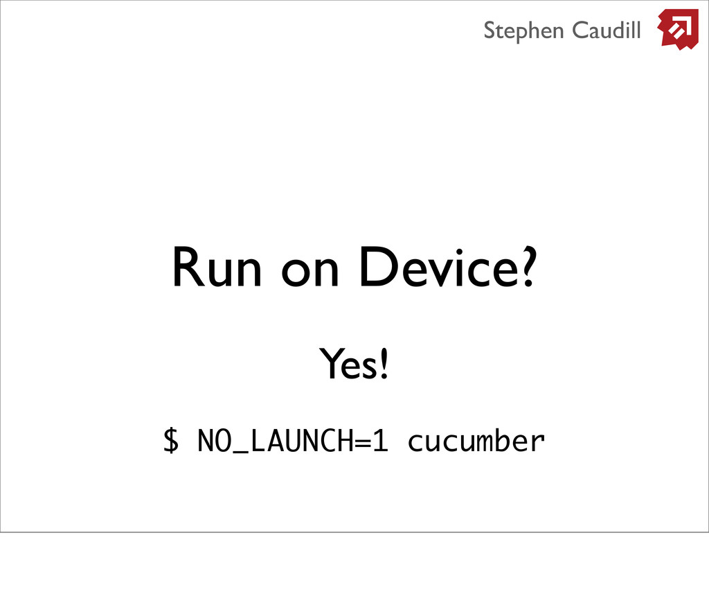 Run on Device? Stephen Caudill Yes! $ NO_LAUNCH...