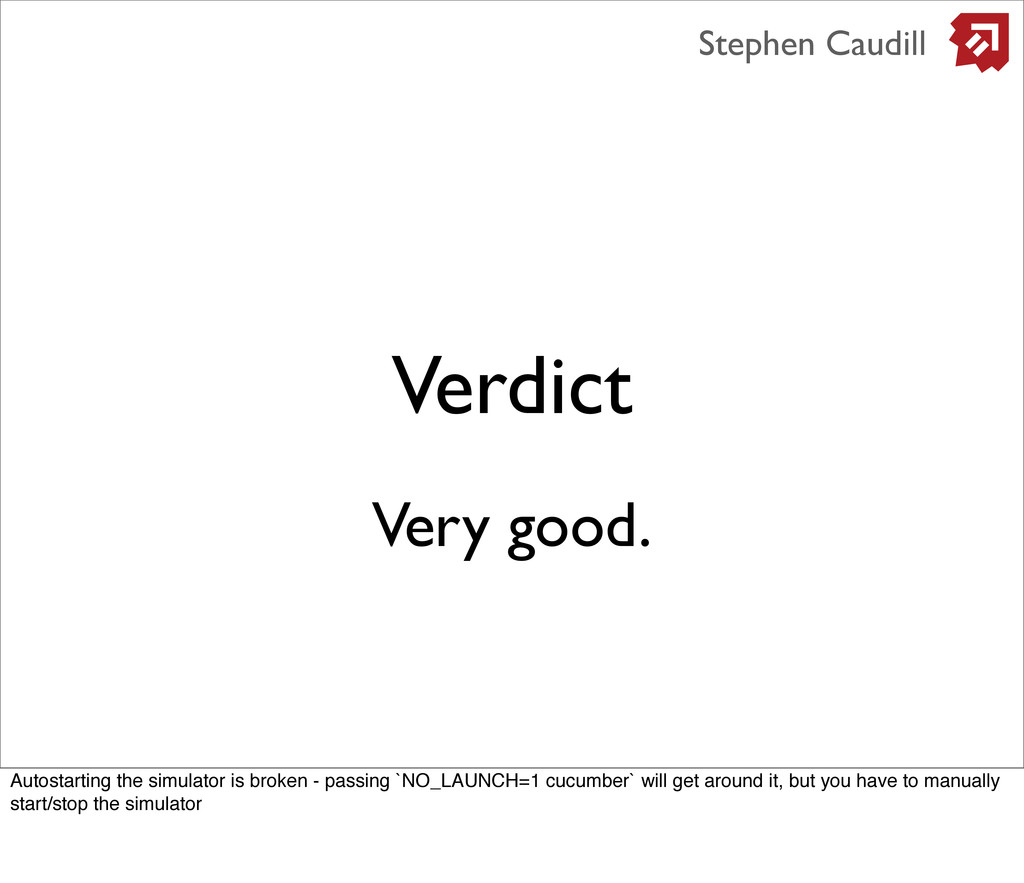 Verdict Stephen Caudill Very good. Autostarting...