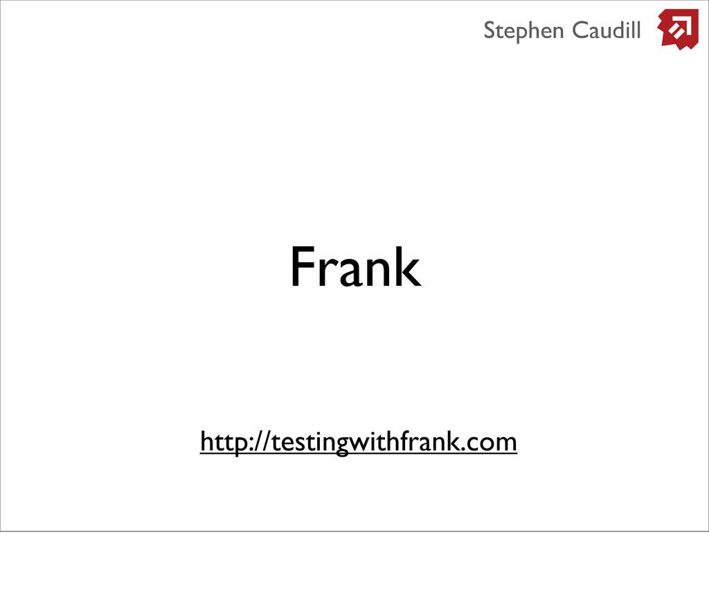 Frank Stephen Caudill http://testingwithfrank.c...