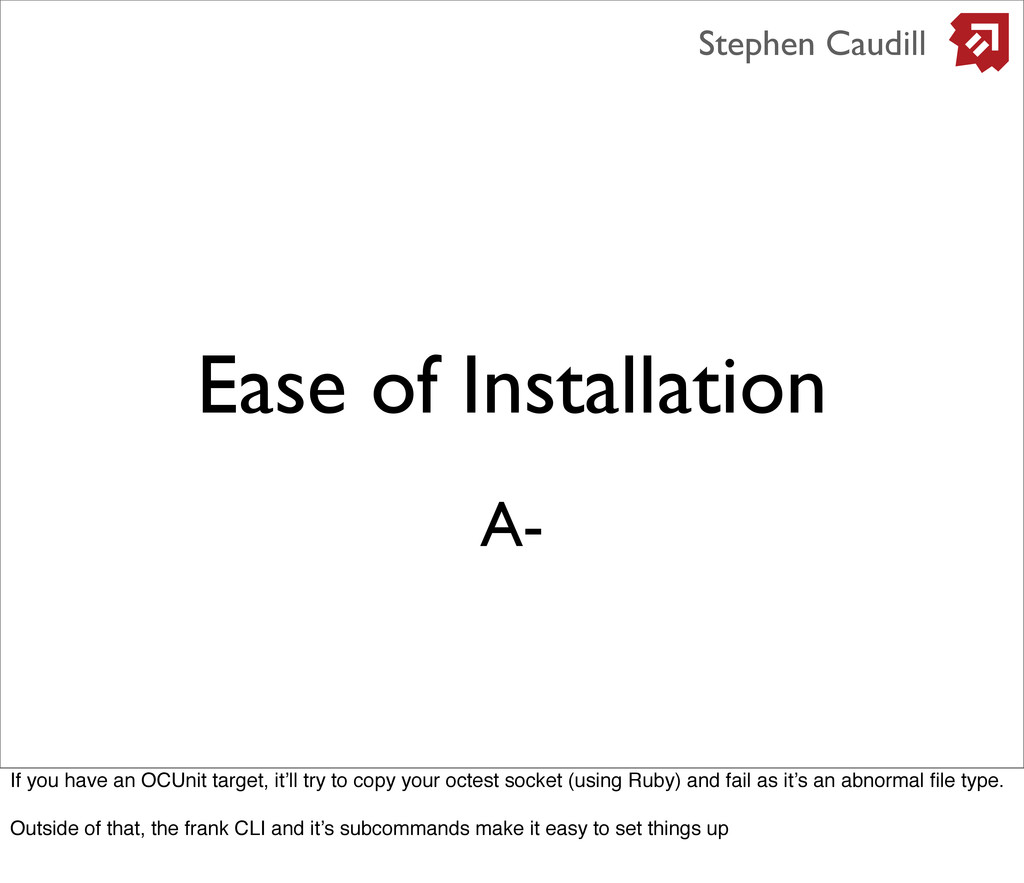 Ease of Installation Stephen Caudill A- If you ...