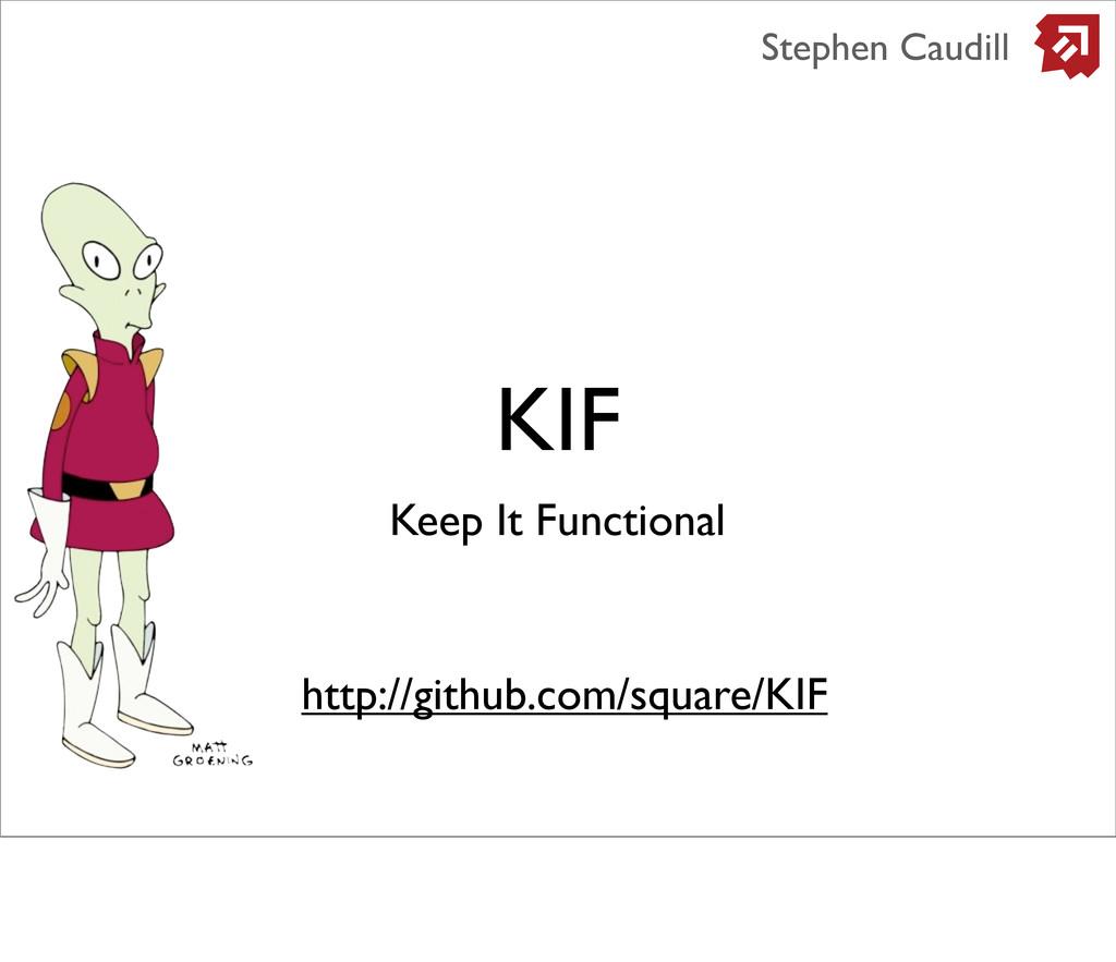 KIF Stephen Caudill http://github.com/square/KI...